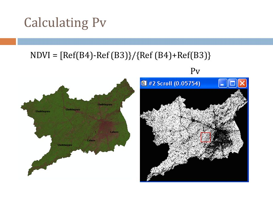 Calculating Pv NDVI = [Ref(B4)-Ref (B3)}/{Ref (B4)+Ref(B3)} Pv
